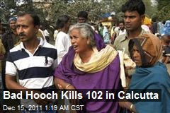 Bad Hooch Kills 102 in Calcutta