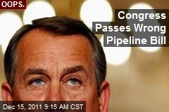Congress Passes Wrong Pipeline Bill