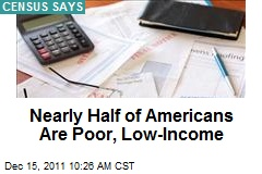 Nearly Half of Americans Are Poor, Low-Income