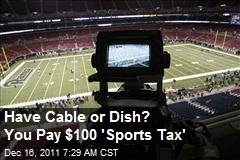 Have Cable or Dish? You Pay $100 'Sports Tax'