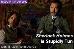 Sherlock Holmes Is Stupidly Fun