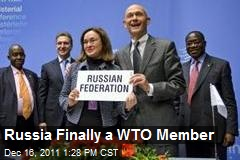 Russia Finally a WTO Member