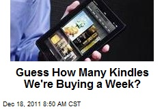 Guess How Many Kindles We're Buying a Week?