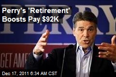 Perry's 'Retirement' Boosts Pay $92K