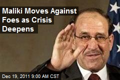Maliki Moves Against Foes as Crisis Deepens