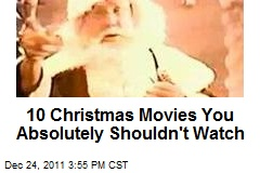 10 Christmas Movies You Absolutely Shouldn't Watch