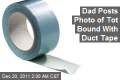 Dad Posts Pic of Tot Bound With Duct Tape