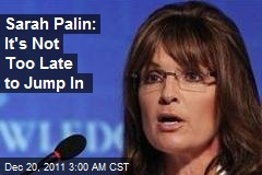 Sarah Palin: It's Not Too Late to Jump In
