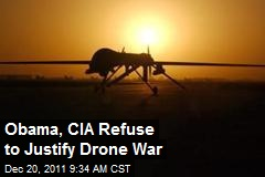 Obama, CIA Refuse to Justify Drone War