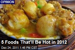 5 Foods That'll Be Hot in 2012
