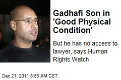 Saif al-Islam Gadhafi in 'Good Physical Condition,' But Without Access to Lawyer: Human Rights Watch