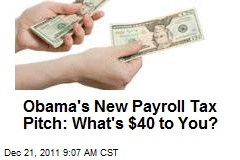 Obama's New Payroll Tax Pitch: What's $40 to You?