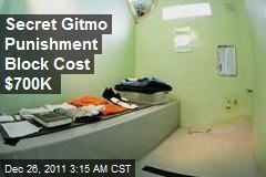 Secret Gitmo Punishment Block Cost $700K