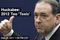 Mike Huckabee: 2012 Election Too 'Toxic'