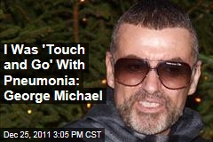 Singer George Michael: I Was 'Touch and Go' With Pneumonia at Austria Hospital