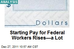 Starting Pay for Federal Workers Rises—a Lot