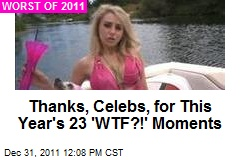 Thanks, Celebs, for This Year's 23 'WTF?!' Moments