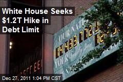 White House Seeks $1.2T Hike in Debt Limit