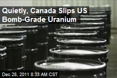 Quietly, Canada Slips US Bomb-Grade Uranium