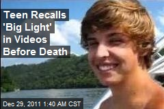 Teen Recalls 'Big Light' in Videos Before Death