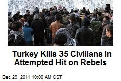 Turkey Kills 35 Civilians in Attempted Hit on Rebels