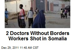 2 Doctors Without Borders Workers Shot in Somalia