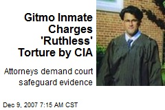 Gitmo Inmate Charges 'Ruthless' Torture by CIA
