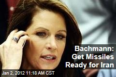 Michelle Bachmann: Put Missiles on Alert Against Iran Nuclear Weapons Program