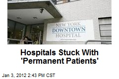 Hospitals Stuck With 'Permanent Patients'
