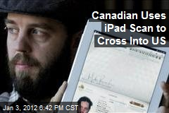 Canadian Uses iPad Scan to Cross Into US