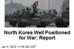 North Korea Well Positioned for War: Report