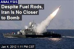 Despite Fuel Rods, Iran Is No Closer to Bomb
