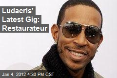 Ludacris' Latest Gig: Restaurateur
