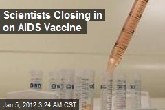 Scientists Closing in on AIDS Vaccine