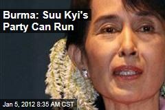 Burma: Aung San Suu Kyi's Party Can Run in Upcoming Elections