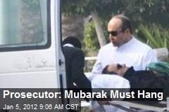 Prosecutor: Mubarak Must Hang