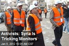 Activists: Syria Is Tricking Monitors