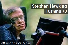 Stephen Hawking Turning 70
