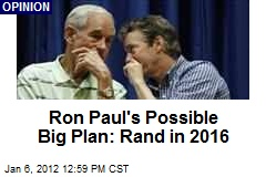 Ron Paul's Possible Big Plan: Rand in 2016