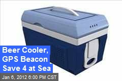 Beer Cooler, GPS Beacon Save 4 at Sea