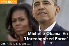 Michelle Obama: An 'Unrecognized Force'