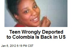Teen Wrongly Deported to Colombia Is Back in US