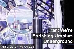 Iran: We're Enriching Uranium Underground