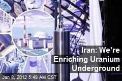 Iran: We're Enriching Uranium Underground