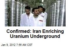 Confirmed: Iran Enriching Uranium Underground