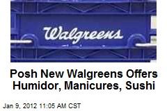 Posh New Walgreens Offers Humidor, Manicures, Sushi