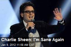 Charlie Sheen: I'm Sane Again