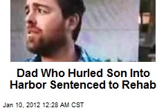 Dad Who Hurled Son Into Harbor Gets 6 Months in Rehab