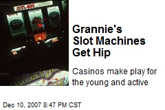 Grannie's Slot Machines Get Hip