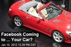 Facebook Coming to ... Your Car?